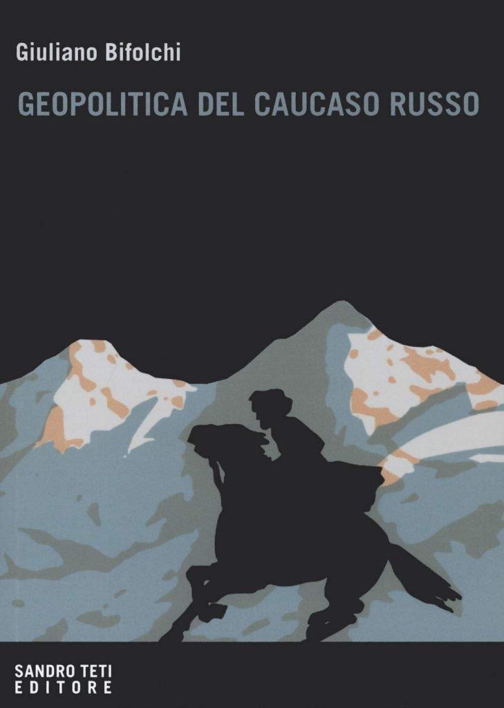 """""""Geopolitica del Caucaso russo. Gli interessi e l'influenza del Cremlino e degli attori stranieri nelle dinamiche locali nord caucasiche"""" di Giuliano Bifolchi"""