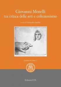 Giovanni Morelli tra critica delle arti e collezionismo, Gianpaolo Angelini