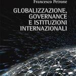 """""""Globalizzazione, governance e istituzioni internazionali"""" di Francesco Petrone"""