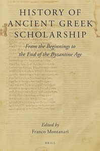 History of Ancient Greek Scholarship. From the Beginnings to the End of the Byzantine Age, Franco Montanari