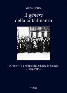Il genere della cittadinanza. Diritti civili e politici delle donne in Francia (1789-1915), Vinzia Fiorino