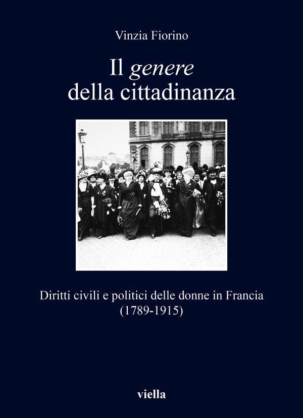 """""""Il <em>genere</em> della cittadinanza. Diritti civili e politici delle donne in Francia (1789-1915)"""" di Vinzia Fiorino"""