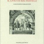 """""""Il Livio di Machiavelli. L'uso politico delle fonti"""" di Andrea Salvo Rossi"""