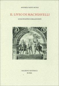 Il Livio di Machiavelli. L'uso politico delle fonti, Andrea Salvo Rossi