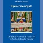 """""""Il processo negato. Un inedito parere della Santa Sede sull'autenticità della Sindone"""" di Andrea Nicolotti"""