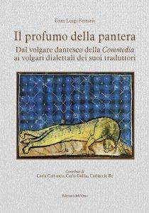 Il profumo della pantera. Dal volgare dantesco della Commedia ai volgari dialettali dei suoi traduttori, Gian Luigi Ferraris