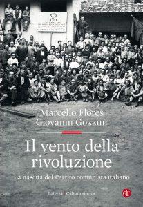 Il vento della rivoluzione. La nascita del Partito comunista italiano, Giovanni Gozzini, Marcello Flores