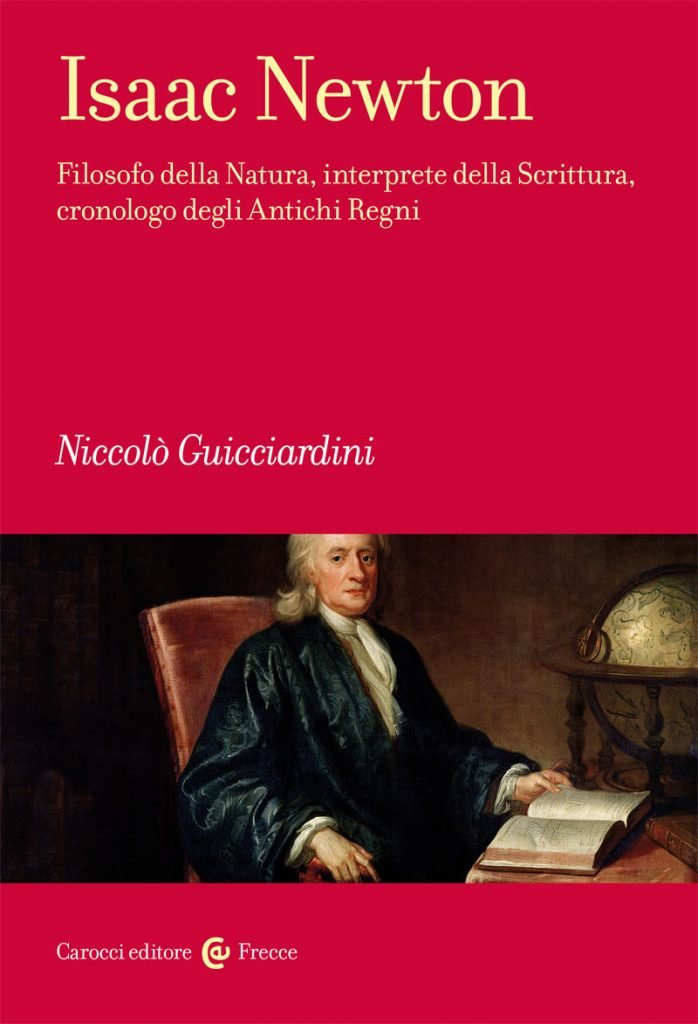 """""""Isaac Newton. Filosofo della Natura, interprete della Scrittura, cronologo degli Antichi Regni"""" di Niccolò Guicciardini"""