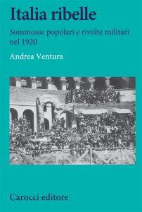 Italia ribelle. Sommosse popolari e rivolte militari nel 1920, Andrea Ventura