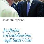 """""""Joe Biden e il cattolicesimo negli Stati Uniti"""" di Massimo Faggioli"""