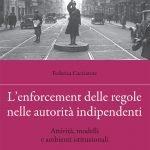 """""""L'enforcement delle regole nelle autorità indipendenti. Attività, modelli e ambienti istituzionali"""" di Federica Cacciatore"""