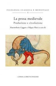 La prosa medievale. Produzione e circolazione, Massimiliano Gaggero, Filippo Pilati