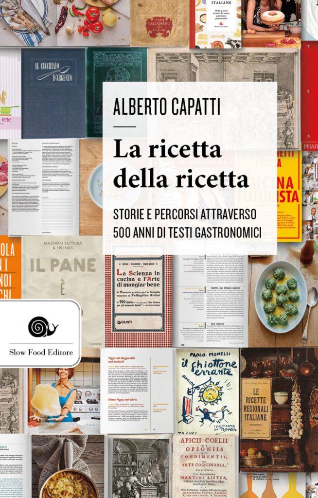 """""""La ricetta della ricetta. Storia e percorsi attraverso 500 anni di testi gastronomici"""" di Alberto Capatti"""