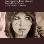 """""""La shari'a in Occidente. Giurisdizioni e diritto islamico: Regno Unito, Canada e Stati Uniti d'America"""" di Angelo Rinella"""