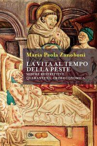 La vita al tempo della peste. Misure restrittive, quarantena, crisi economica, Maria Paola Zanoboni