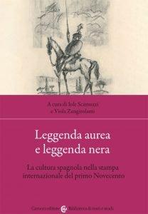 Leggenda aurea e leggenda nera.La cultura spagnola nella stampa internazionale del primo Novecento, Iole Scamuzzi,Viola Zangirolami