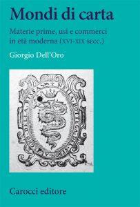 Mondi di carta. Materie prime, usi e commerci in età moderna (XVI-XIX secc.), Giorgio Dell'Oro