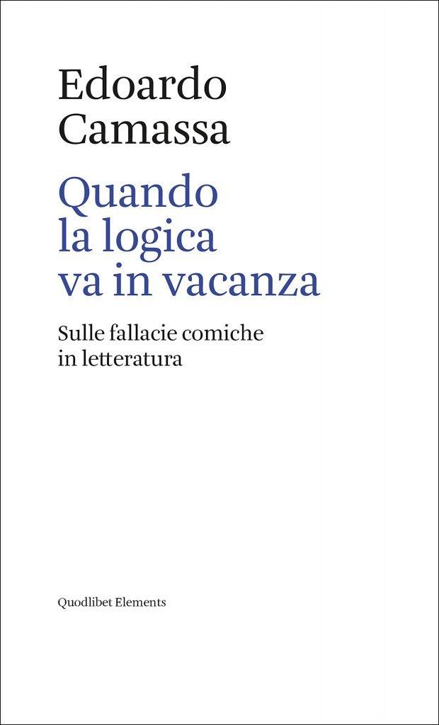 """""""Quando la logica va in vacanza. Sulle fallacie comiche in letteratura"""" di Edoardo Camassa"""