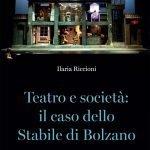 """""""Teatro e società: il caso dello Stabile di Bolzano"""" di Ilaria Riccioni"""