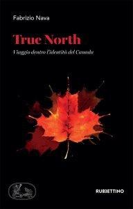 True North. Viaggio dentro l'identità del Canada, Fabrizio Nava