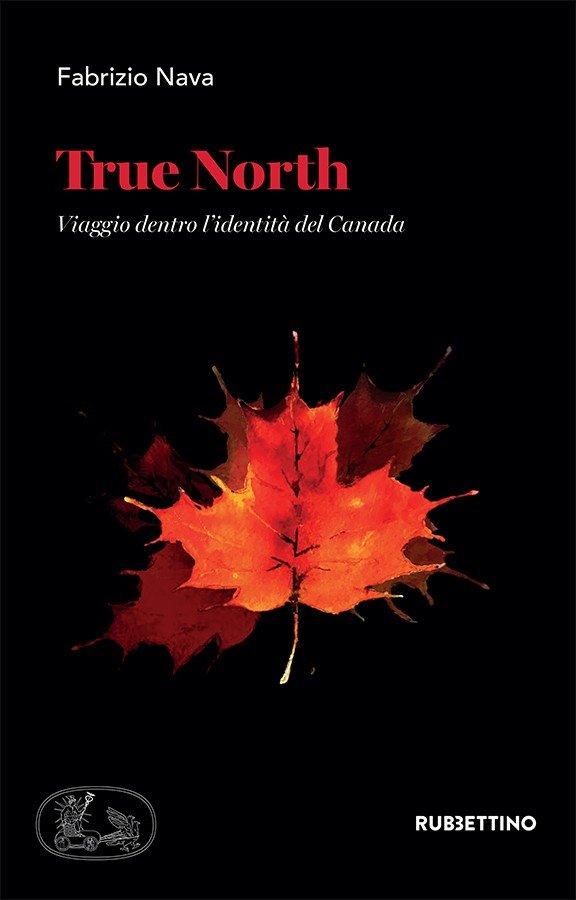 """""""True North. Viaggio dentro l'identità del Canada"""" di Fabrizio Nava"""