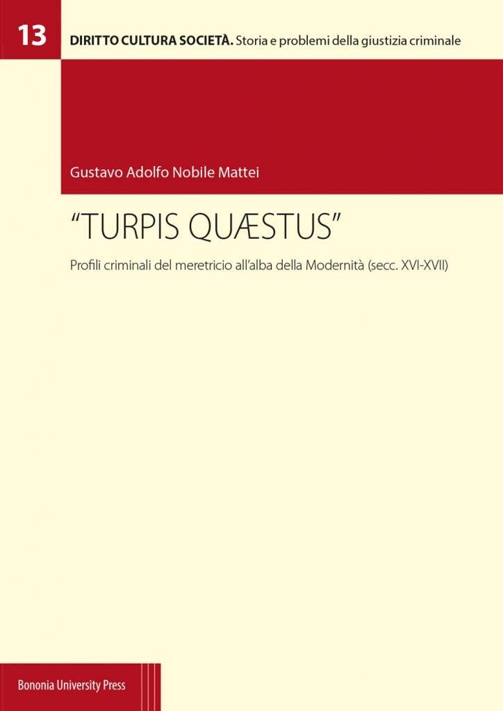 """""""«Turpis quaestus». Profili criminali del meretricio all'alba della modernità (secc. XVI-XVII)"""" di Gustavo Adolfo Nobile Mattei"""