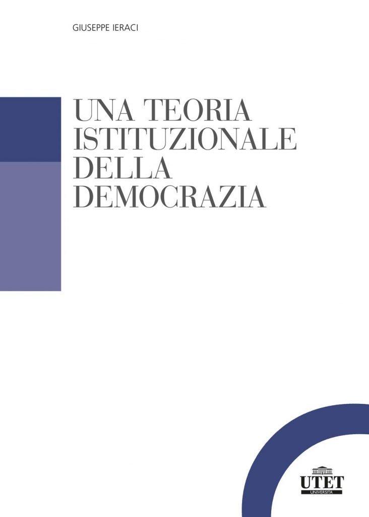 """""""Una teoria istituzionale della democrazia"""" di Giuseppe Ieraci"""