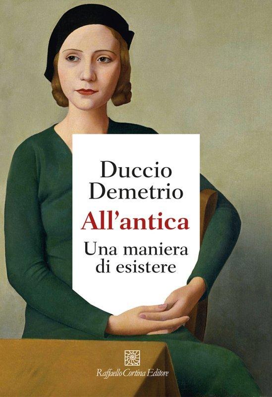 """""""All'antica. Una maniera di esistere"""" di Duccio Demetrio"""