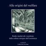 """""""Alle origini del welfare. Radici medievali e moderne della cultura europea dell'assistenza"""" di Gabriella Piccinni"""