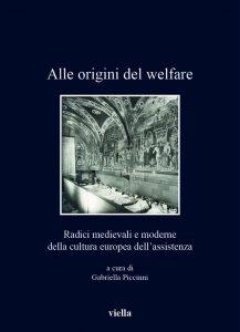 Alle origini del welfare. Radici medievali e moderne della cultura europea dell'assistenza, Gabriella Piccinni