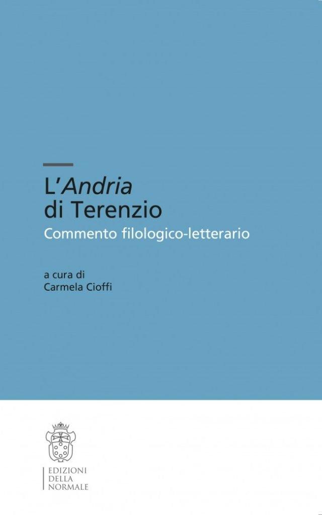 """""""L'<em>Andria</em> di Terenzio. Commento filologico-letterario"""" a cura di Carmela Cioffi"""