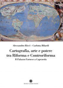 Cartografia, arte e potere tra Riforma e Controriforma. Il Palazzo Farnese a Caprarola, Alessandro Ricci, Carlotta Bilardi