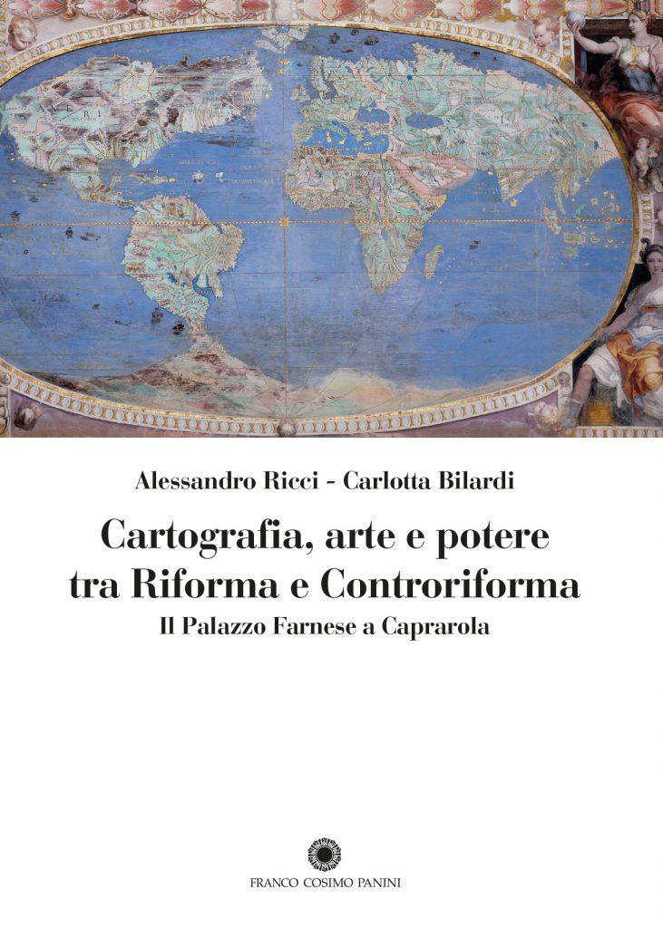 """""""Cartografia, arte e potere tra Riforma e Controriforma. Il Palazzo Farnese a Caprarola"""" di Alessandro Ricci e Carlotta Bilardi"""