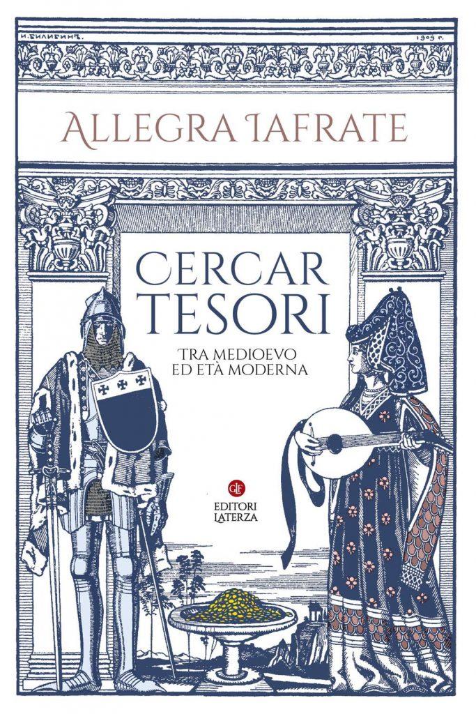 """""""Cercar tesori. Tra Medioevo ed Età Moderna"""" di Allegra Iafrate"""