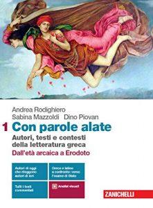 Con parole alate. Autori, testi e contesti della letteratura greca, Andrea Rodighiero, Sabina Mazzoldi, Dino Piovan
