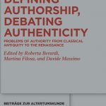 """Defining Authorship, Debating Authenticity. Problems of Authority from Classical Antiquity to the Renaissance"" a cura di Roberta Berardi, Martina Filosa e Davide Massimo"