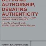 """Defining Authorship, Debating Authenticity. Problems of Authority from Classical Antiquity to the Renaissance"" a cura di Roberta Berardi, Martina Filosa e Davide Massimo"