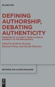 Defining Authorship, Debating Authenticity. Problems of Authority from Classical Antiquity to the Renaissance, Roberta Berardi, Martina Filosa, Davide Massimo