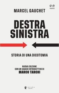 Destra/Sinistra. Storia di una dicotomia, Marcel Gauchet, Marco Tarchi