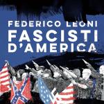 """""""Fascisti d'America"""" di Federico Leoni"""