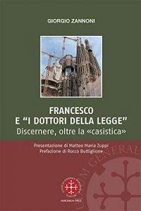 """Francesco e i """"dottori della legge"""". Discernere oltre la «casistica», Giorgio Zannoni"""