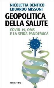 Geopolitica della salute. Covid-19, OMS e la sfida pandemica, Eduardo Missoni, Nicoletta Dentico