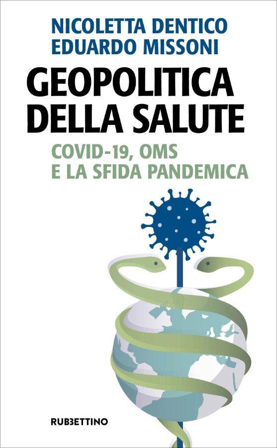 """""""Geopolitica della salute. Covid-19, OMS e la sfida pandemica"""" di Eduardo Missoni e Nicoletta Dentico"""