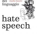 """""""Hate speech. Il lato oscuro del linguaggio"""" di Claudia Bianchi"""
