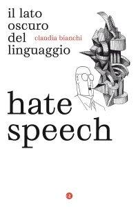 Hate speech. Il lato oscuro del linguaggio, Claudia Bianchi
