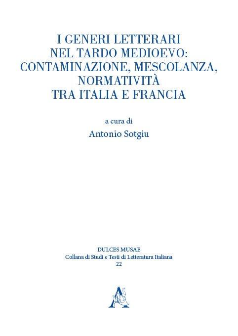 """""""I generi letterari nel tardo medioevo: contaminazione, mescolanza, normatività tra Italia e Francia"""" di Antonio Sotgiu"""