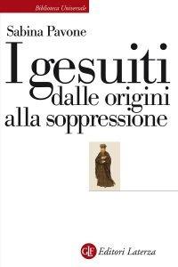 I gesuiti dalle origini alla soppressione, Sabina Pavone