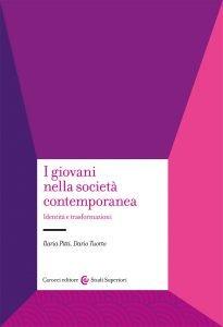 I giovani nella società contemporanea. Identità e trasformazioni, Ilaria Pitti, Dario Tuorto