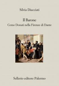 Il Barone. Corso Donati nella Firenze di Dante, Silvia Diacciati