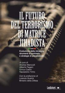 Il futuro del terrorismo di matrice jihadista. Evoluzione della minaccia, strumenti di contrasto e strategie di prevenzione, Andrea Manciulli, Enrico Casini, Alberto Pagani, Nazzareno Tirino